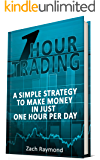 One Hour Trading: Make Money With a Simple Strategy, One Hour Daily (Simple Setups Forex Price Action Stock Forex Trading Strategy) (Finance Business & Money Investing Decision Making)