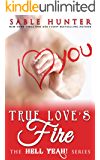 True Love's Fire: Hell Yeah!