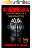 Schizophrenia: Enter the Mind of a Schizophrenic! The Ultimate Information Book (Mental Health, Mental Illness) (Schizophrenia, Mental Health, Mental Illness)