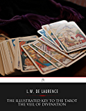 The Illustrated Key to the Tarot: The Veil of Divination