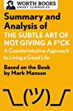 Summary and Analysis of The Subtle Art of Not Giving a F*ck: A Counterintuitive Approach to Living a Good Life: Based on the Book by Mark Manson (English Edition)