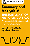Summary and Analysis of The Subtle Art of Not Giving a F*ck: A Counterintuitive Approach to Living a Good Life: Based on the Book by Mark Manson (Smart Summaries) (English Edition)
