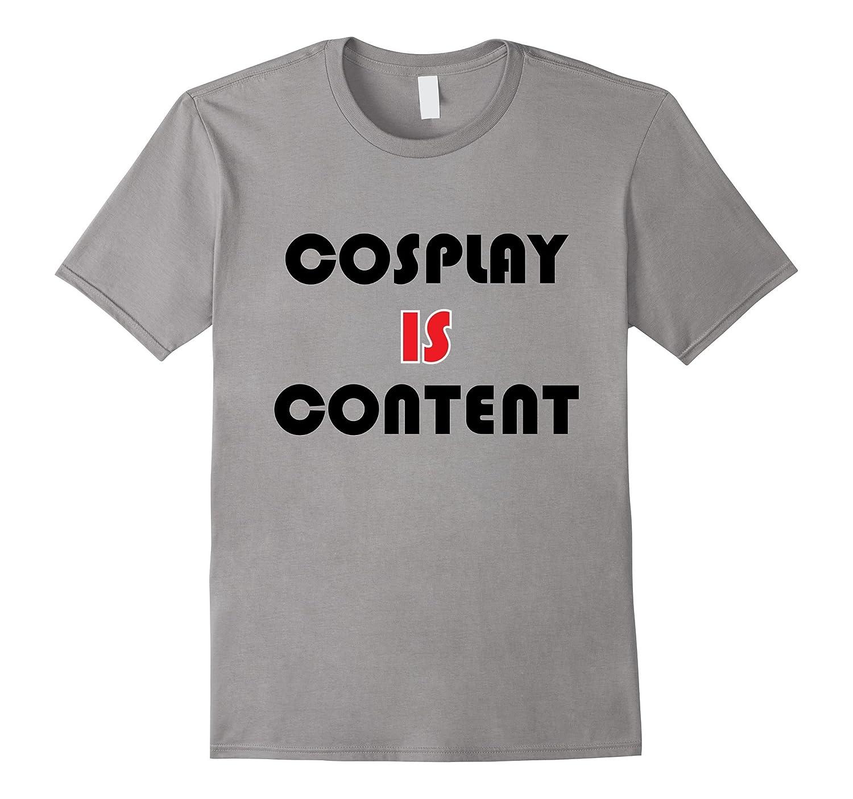 Anime Manga Cosplay is Content T-Shirt-BN