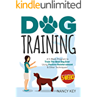 Dog Training (2nd Edition): A 5-Week Program to Train The Best Dog Ever Using Positive Reinforcement & Other Techniques!