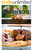 Most Popular Caribbean Recipes - Quick & Easy: Essential West Indian Food Recipes From The Caribbean Islands