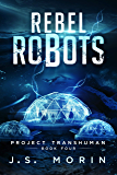 Rebel Robots (Project Transhuman Book 4)