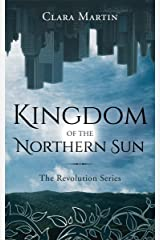 Kingdom of the Northern Sun: The Revolution Series Kindle Edition
