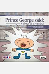 Prince George said: No bath on a Monday! (Bilingual English-French) Kindle Edition