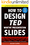 How to Design TED Worthy Presentation Slides: Presentation Design Principles from the Best TED Talks (How to Give a TED…