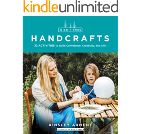 Wild And Free Handcrafts 32 Activities To Build Confidence Creativity And Skill Ebook Arment Ainsley Amazon Ca Kindle Store