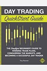 Day Trading QuickStart Guide: The Simplified Beginner's Guide to Winning Trade Plans, Conquering the Markets, and Becoming a Successful Day Trader Kindle Edition