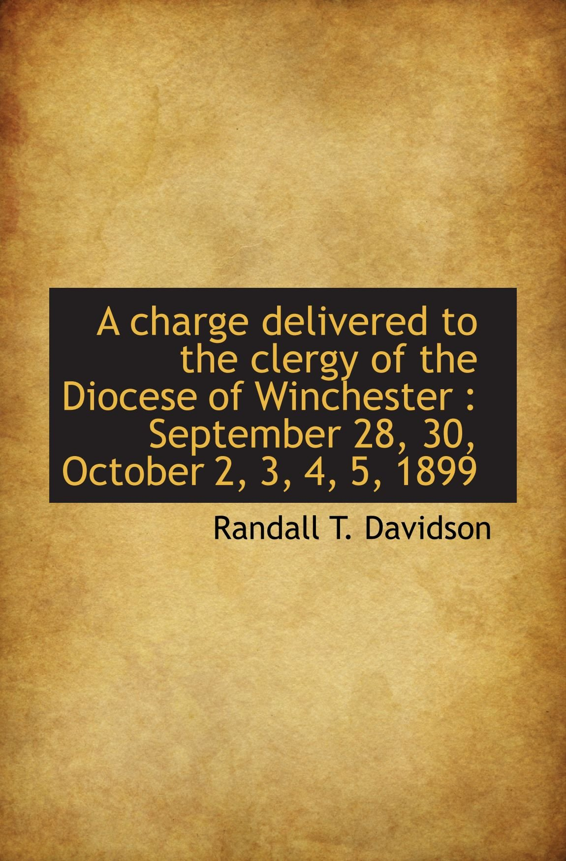 A charge delivered to the clergy of the Diocese of Winchester : September 28, 30, October 2, 3, 4, 5 pdf epub