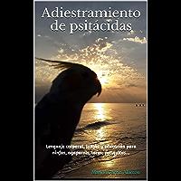 Adiestramiento de psitácidas: Lenguaje corporal, juegos y educación para ninfas, agapornis, loros, periquitos...