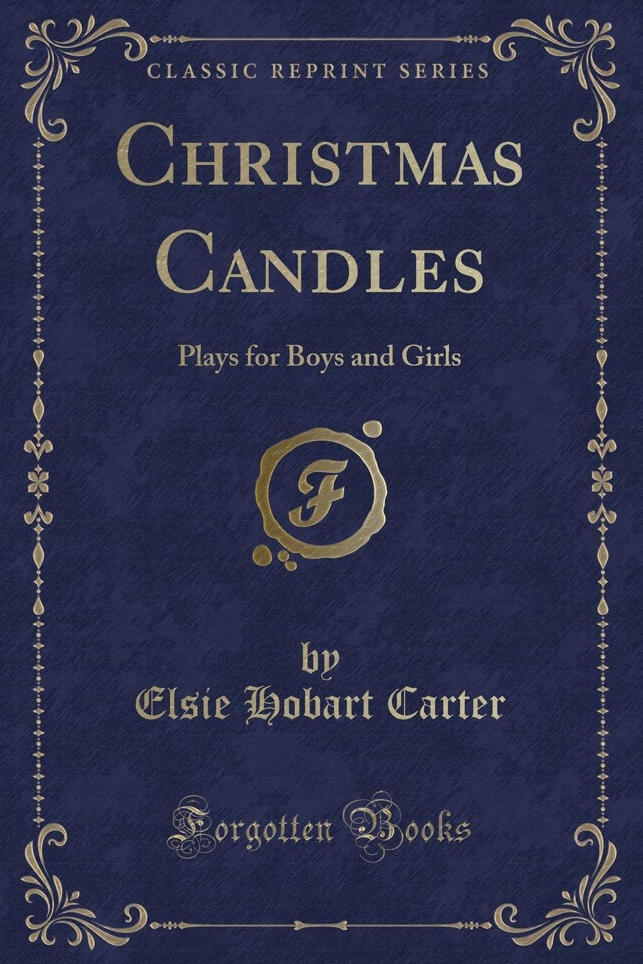 Christmas Candles: Plays for Boys and Girls (Classic Reprint) PDF