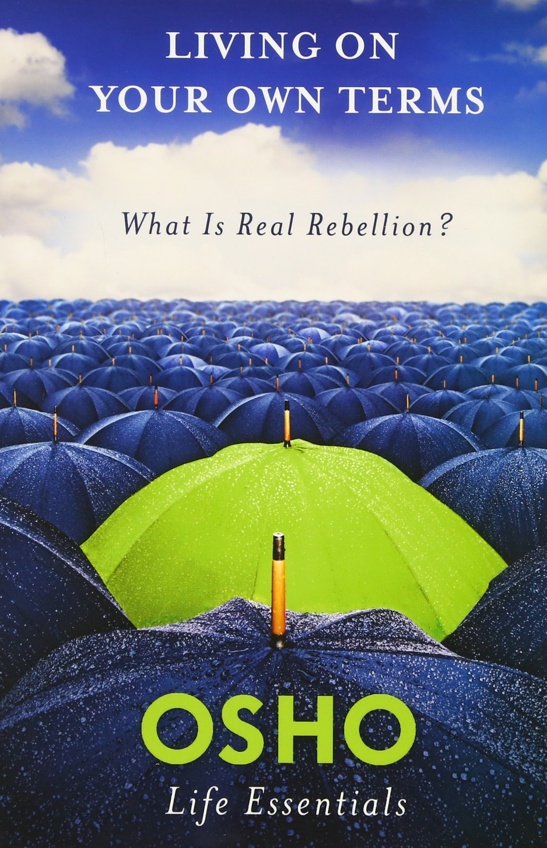 Amazon.com: Living on Your Own Terms: What Is Real Rebellion? (Osho Life Essentials) (9780312595500): Osho: Books