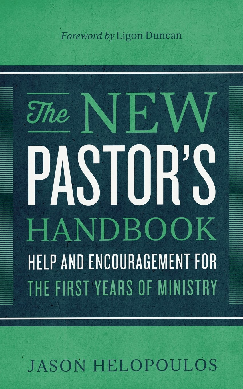 The new pastors handbook help and encouragement for the first the new pastors handbook help and encouragement for the first years of ministry jason helopoulos ligon duncan 9780801018350 amazon books fandeluxe Choice Image