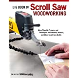 Big Book of Scroll Saw Woodworking: More Than 60 Projects and Techniques for Fretwork, Intarsia & Other Scroll Saw Crafts (Fo