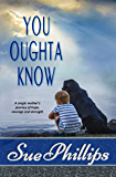 You Oughta Know: Women's Fiction: A single mother's journey of hope, courage and strength