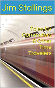 Tales for Commuters & Other Time Travelers