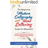 The Beginners Modern Calligraphy and Hand Lettering Guide for Relaxation: A Step-by-Step Manual on Creative Lettering Techniq