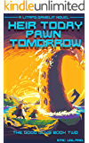 Heir Today, Pawn Tomorrow: A LitRPG/GameLit Novel (The Good Guys Book 2)