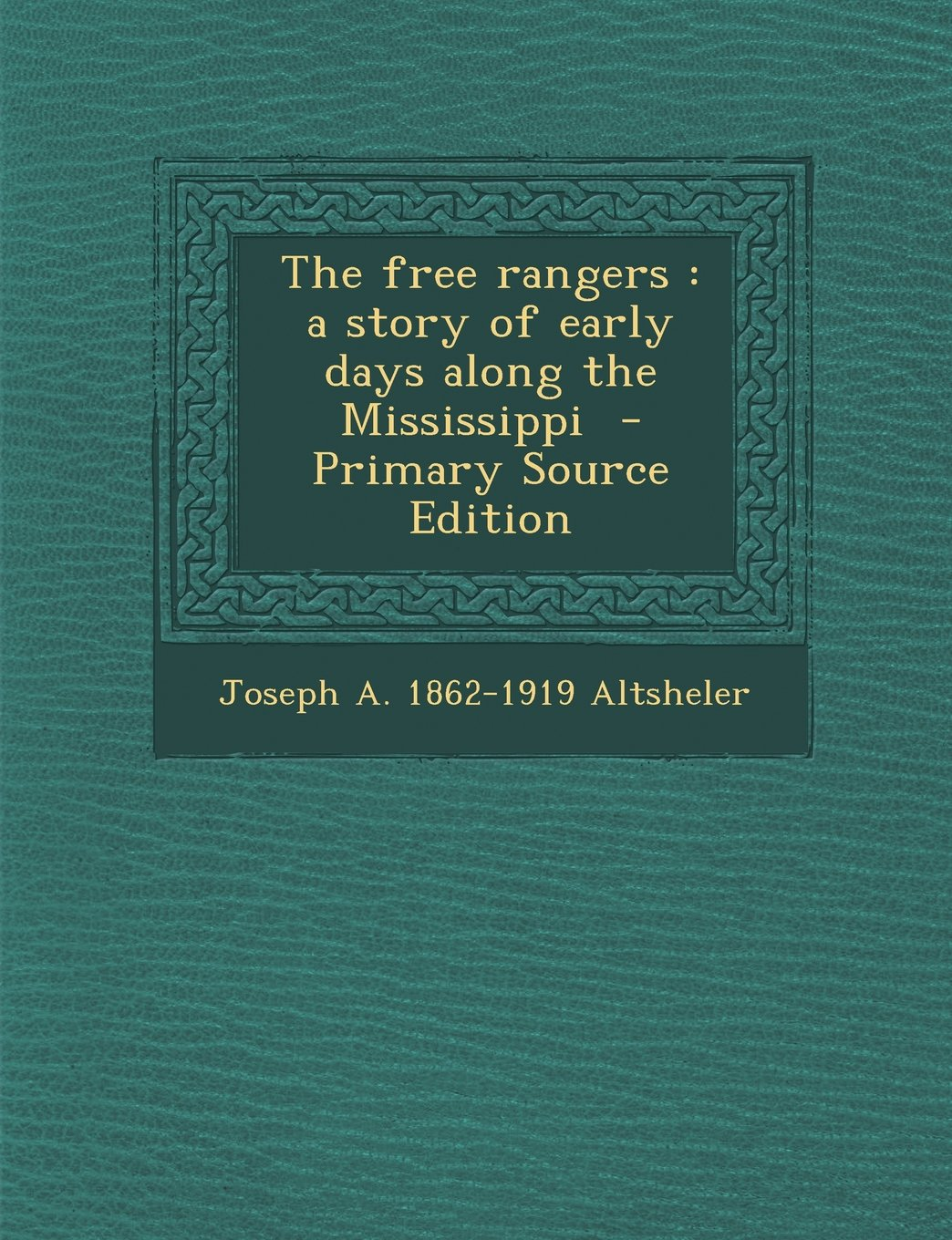 The free rangers: a story of early days along the Mississippi  - Primary Source Edition pdf epub