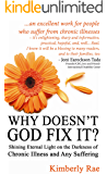 Why Doesn't God Fix It?: Shining Eternal Light on the Darkness of Chronic Illness and Any Suffering (Sick & Tired Series)