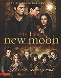 Bella und Edward: Die Twilight Saga: New Moon - Biss zur Mittagsstunde: Das offizielle Buch zum Film
