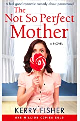 The Not So Perfect Mother: A feel good romantic comedy about parenthood Kindle Edition