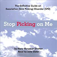 Stop Picking on Me: How to Make Peace with Yourself and Heal Nervous Habitual Obsessive Compulsive Skin Picking