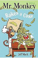 Mr. Monkey Bakes a Cake Kindle Edition