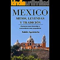 México Mitos, Leyendas y Tradición - Conozca sus Historias y Costumbres mas Populares