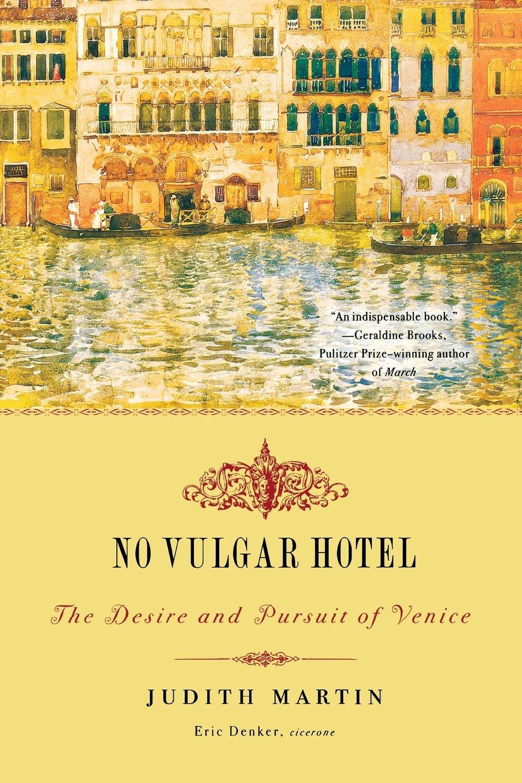 No Vulgar Hotel: The Desire And Pursuit Of Venice: Judith Martin, Eric  Denker: 9780393330601: Amazon: Books