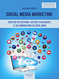 Social Media Marketing: Strategie per costruire e gestire efficacemente la tua comunicazione sui Social Media