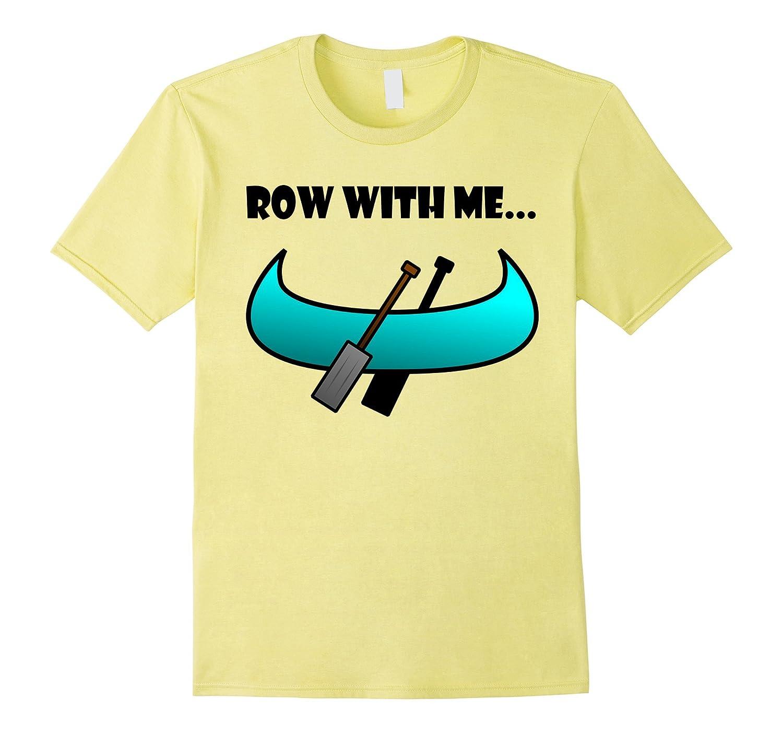 Adorable ROW WITH ME canoe t-shirt (funny lake fun tee)-TH
