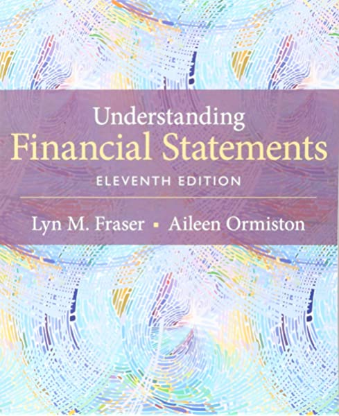 Understanding Financial Statements 11th Edition Fraser Lyn M Ormiston Aileen 9780133874037 Amazon Com Books