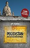Pegidistan: Reisen im Land hinter der Mauer (German Edition)