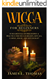 Wicca for Beginners: Fundamentals of Philosophy & Practice for Wiccan Beliefs, Rituals, Candle, Magic, and Witchcraft