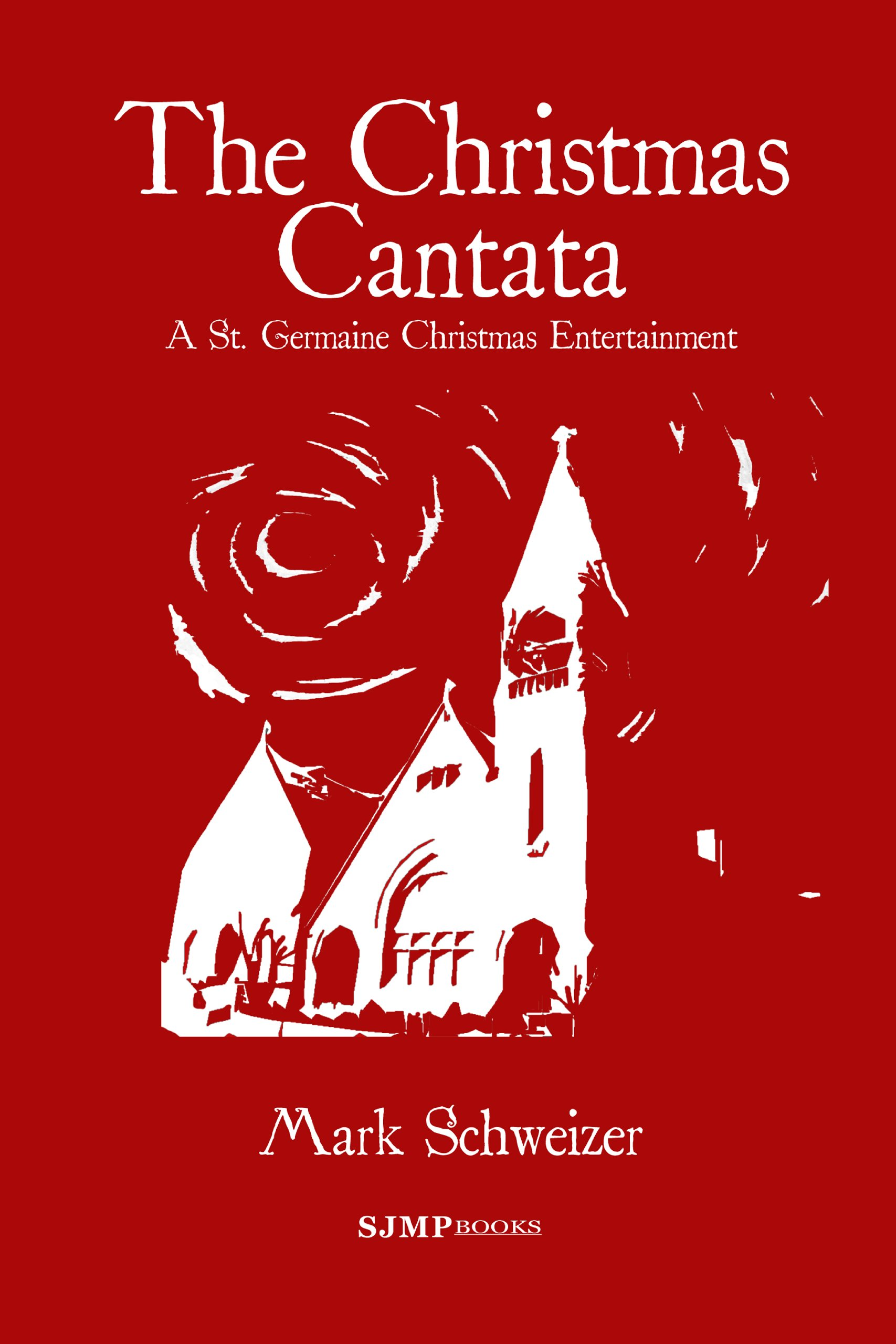the christmas cantata mark schweizer 9780984484690 amazoncom books - What Is A Christmas Cantata