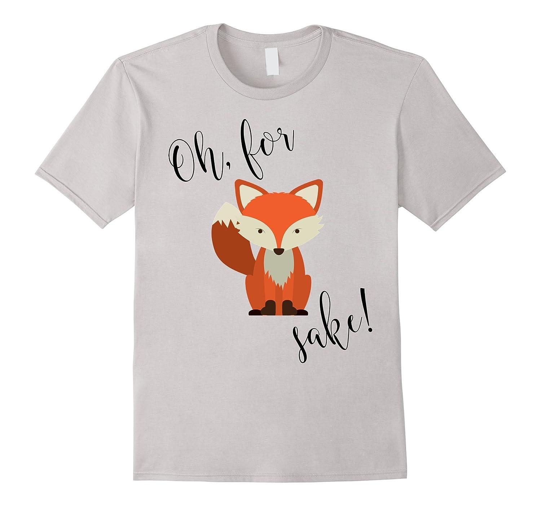 Oh For Fox Sake Shirt-RT