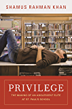 Privilege: The Making of an Adolescent Elite at St. Paul's School (The William G. Bowen Series Book 56)