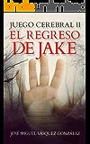 Juego Cerebral II: El Regreso de Jake (Spanish Edition)