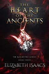 The Heart of the Ancients (Kailmeyra Book 3) Kindle Edition