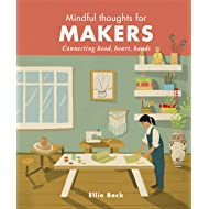 Mindful Thoughts for Makers: Connecting head, heart, hands