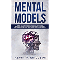 Mental Models: Thinking Tools that Separate the Average From the Exceptional. Improved Decision-Making, Logical Analysis, and Problem-Solving. How to Think Clear, Smarter and Faster. (English Edition)