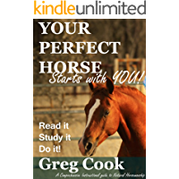 Your Perfect Horse Starts With You: A Comprehensive Instructional Guide to Natural Horsemanship