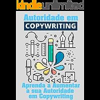 Autoridade Em Copywriting: Aumente sua Autoridade em Copywriting para Internet (Copywriting Influente Livro 5)