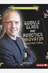 Google Glass and Robotics Innovator Sebastian Thrun (STEM Trailblazer Bios) Paperback