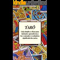Tarô: Guia simples e eficaz para iniciantes aprenderem a ler e entender o verdadeiro significado das cartas
