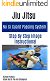 Jiu Jitsu: No Gi Guard Passing System: Step By Step How To Guide